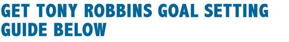 get tony robbins goal setting guide below
