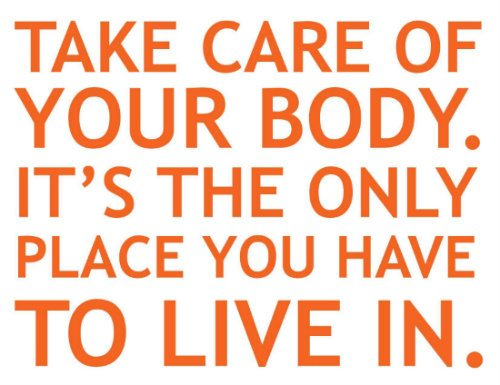 take care of your body!