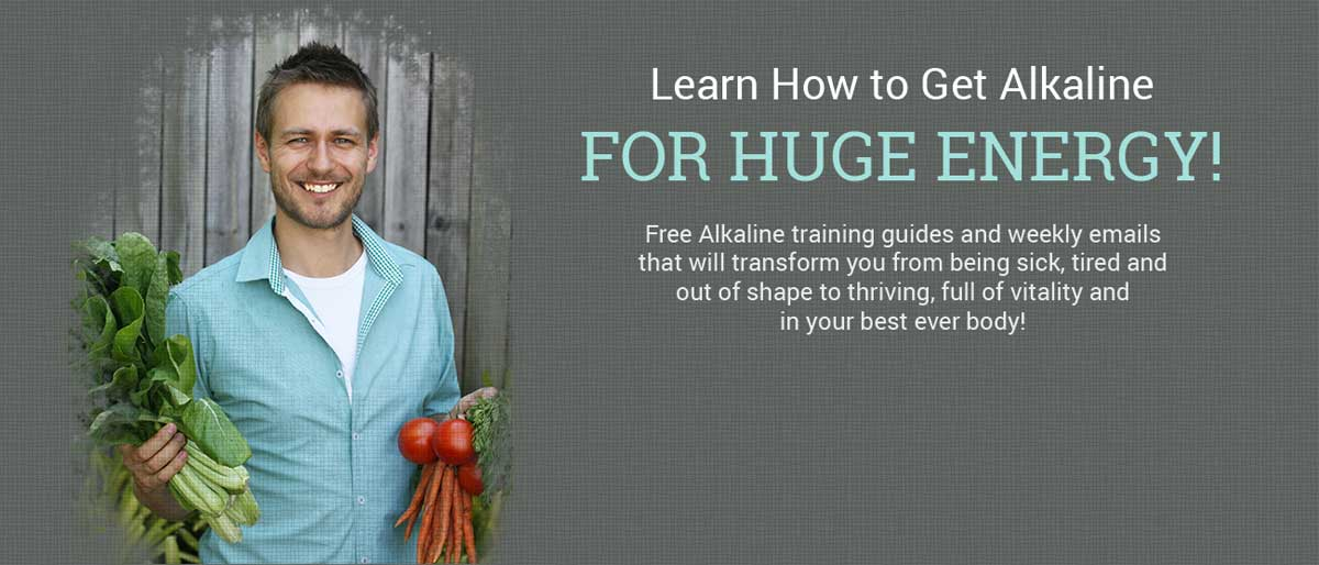 learn how to get alkaline for huge energy. Free Alkaline training guides and weekly emails