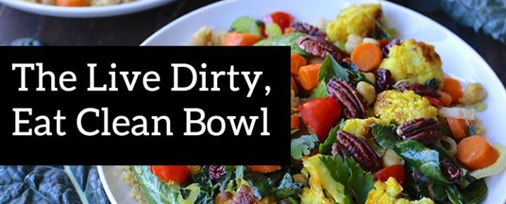 live dirty, eat clean bowl