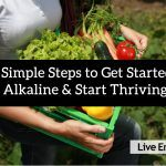 Simple Steps to Get Alkaline & Thrive