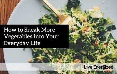 how to sneak more vegetables into your life