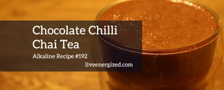 Alkaline recipe 193 chilli chai hot chocolate live energized alkaline recipe 193 chilli chai hot chocolate forumfinder Gallery
