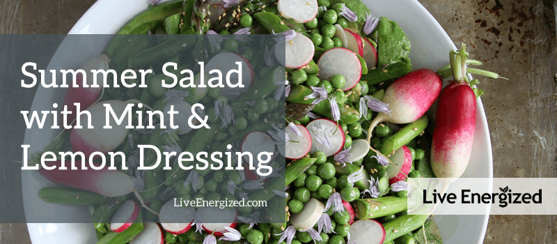 ... Recipe #205: Summer Salad with Mint & Lemon Dressing - Live Energized