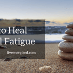 steps to heal adrenal fatigue