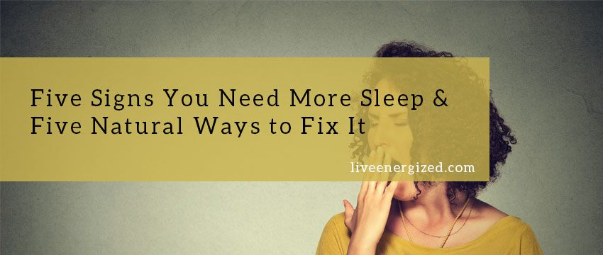 five signs you need more sleep amp five natural ways to fix it   live