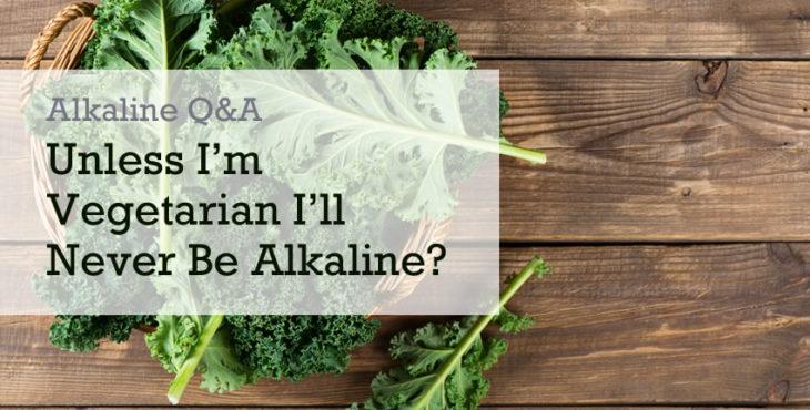 vegetarian alkaline question