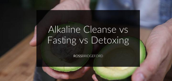 Alkaline Cleanse vs Fasting vs Detoxing